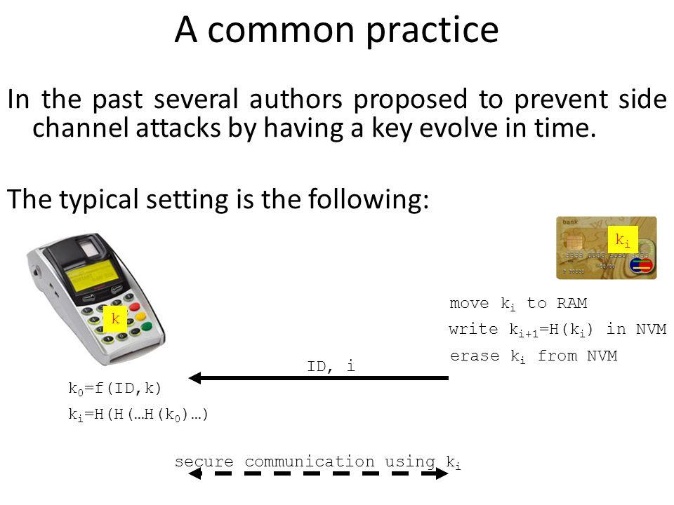 k The time consuming part ID, i k 0 =f(ID,k) kiki k i =H(H(…H(k 0 )…) secure communication using k i move k i to RAM write k i+1 =H(k i ) in NVM erase k i from NVM