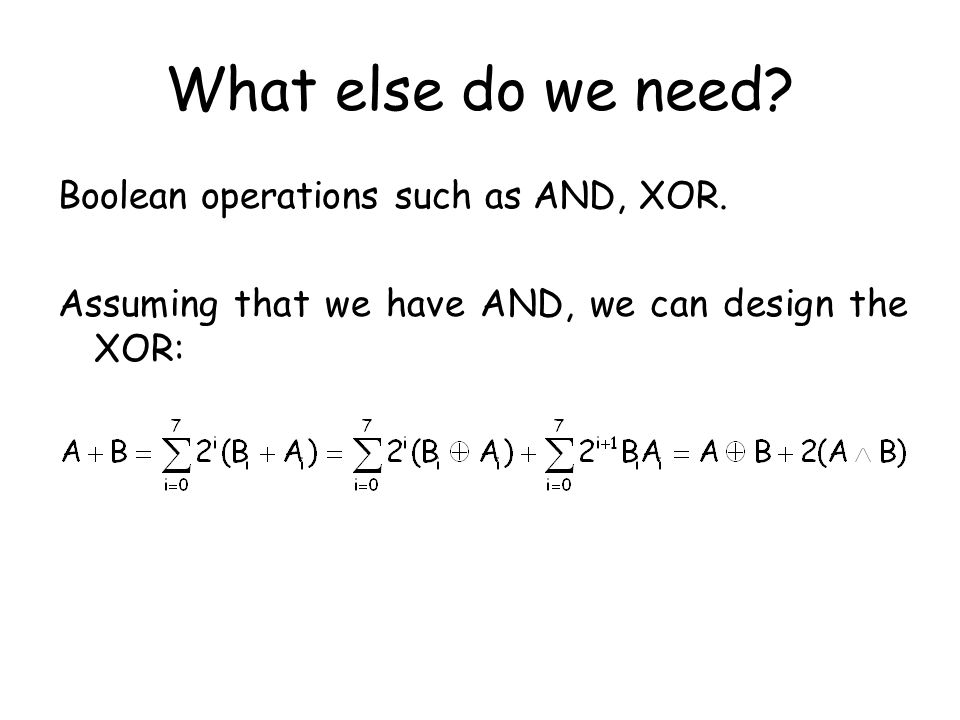 What else do we need. Boolean operations such as AND, XOR.