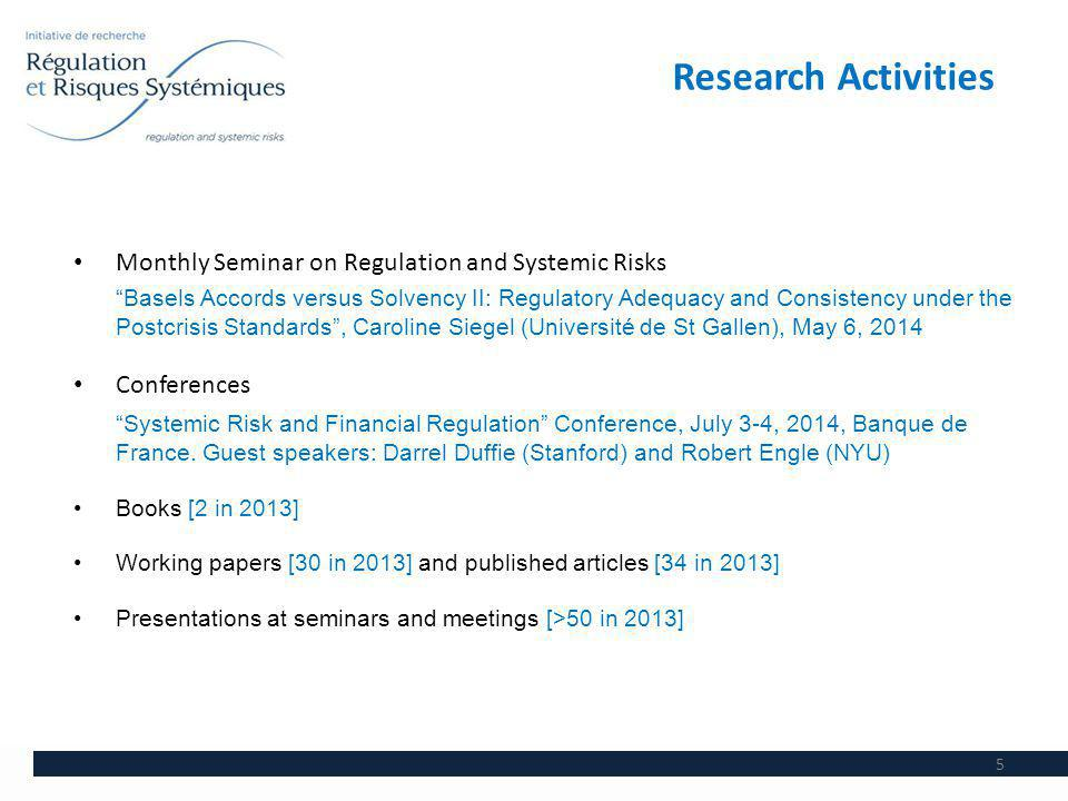 Research Activities 5 Monthly Seminar on Regulation and Systemic Risks Basels Accords versus Solvency II: Regulatory Adequacy and Consistency under th
