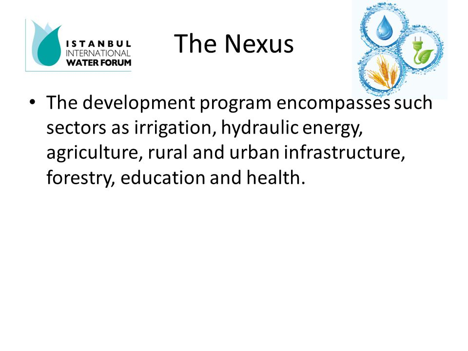 The Nexus The development program encompasses such sectors as irrigation, hydraulic energy, agriculture, rural and urban infrastructure, forestry, education and health.