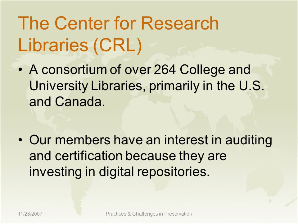 The Center for Research Libraries (CRL) A consortium of over 264 College and University Libraries, primarily in the U.S.