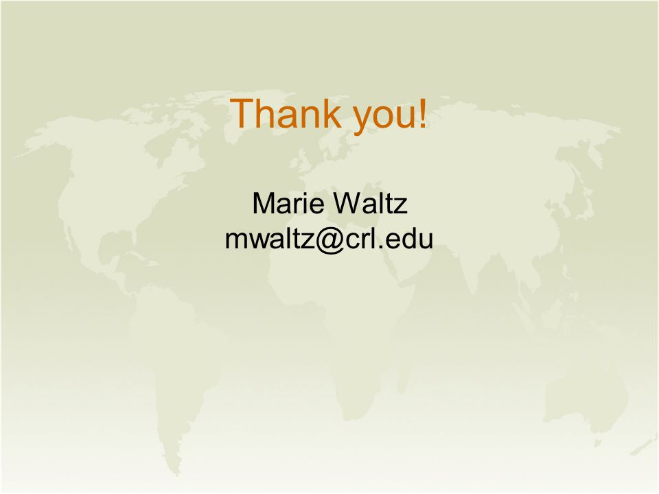 Thank you! Marie Waltz mwaltz@crl.edu