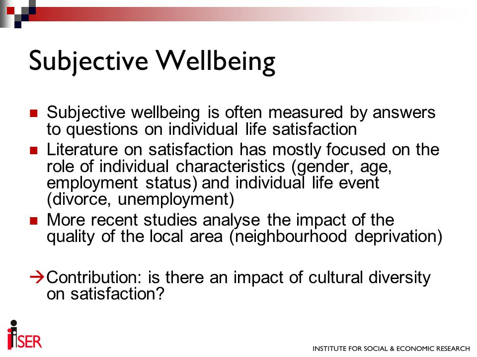 Subjective wellbeing is often measured by answers to questions on individual life satisfaction Literature on satisfaction has mostly focused on the ro