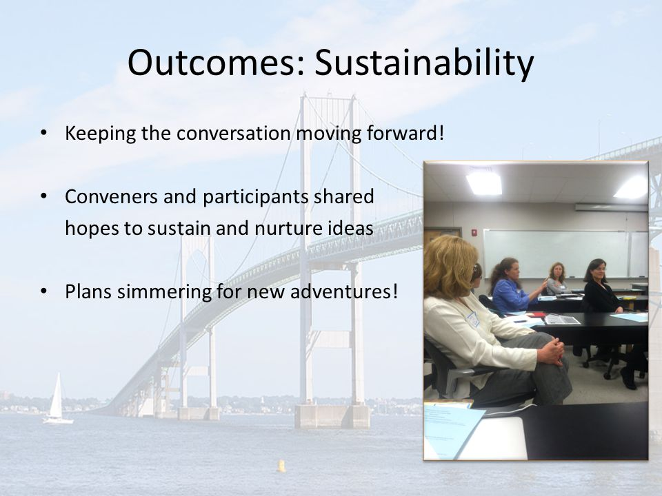 Outcomes: Sustainability Keeping the conversation moving forward.