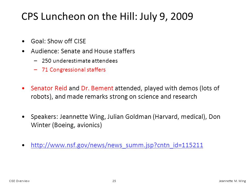 25CISE OverviewJeannette M. Wing CPS Luncheon on the Hill: July 9, 2009 Goal: Show off CISE Audience: Senate and House staffers –250 underestimate att