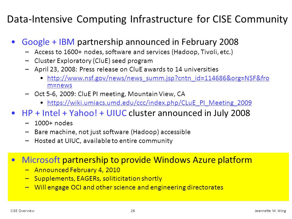 26CISE OverviewJeannette M. Wing Data-Intensive Computing Infrastructure for CISE Community Google + IBM partnership announced in February 2008 –Acces