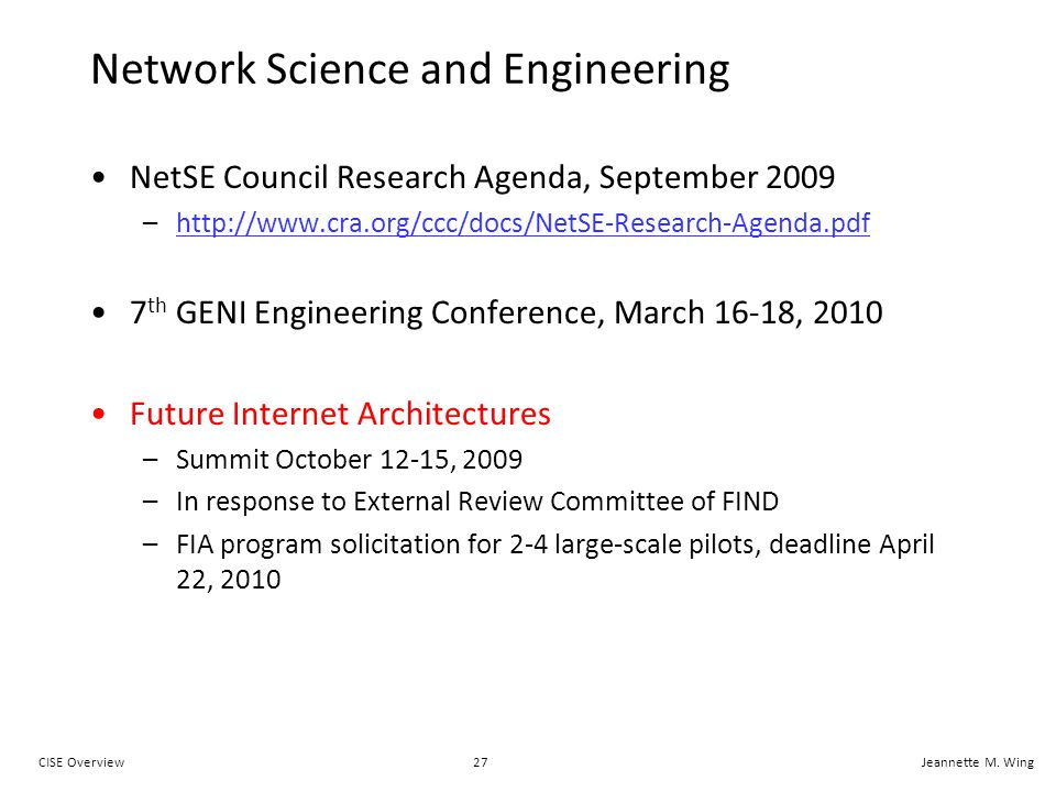 27CISE OverviewJeannette M. Wing Network Science and Engineering NetSE Council Research Agenda, September 2009 –http://www.cra.org/ccc/docs/NetSE-Rese