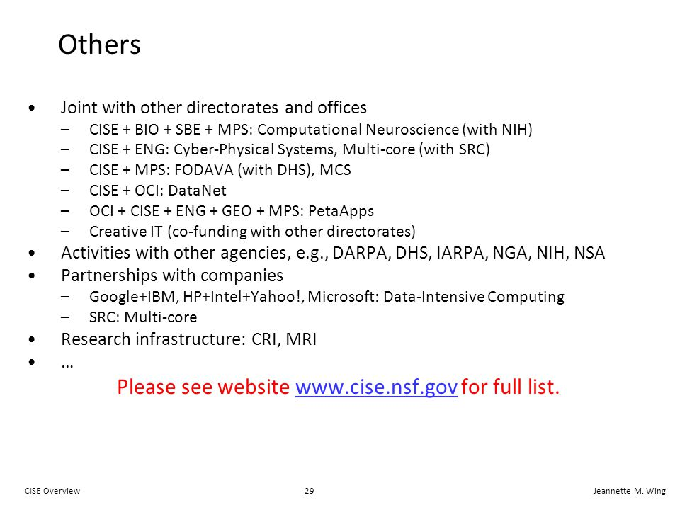 29CISE OverviewJeannette M. Wing Others Joint with other directorates and offices –CISE + BIO + SBE + MPS: Computational Neuroscience (with NIH) –CISE