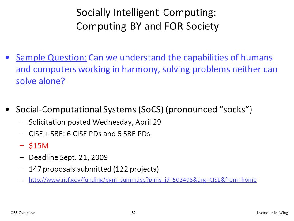 32CISE OverviewJeannette M. Wing Socially Intelligent Computing: Computing BY and FOR Society Sample Question: Can we understand the capabilities of h
