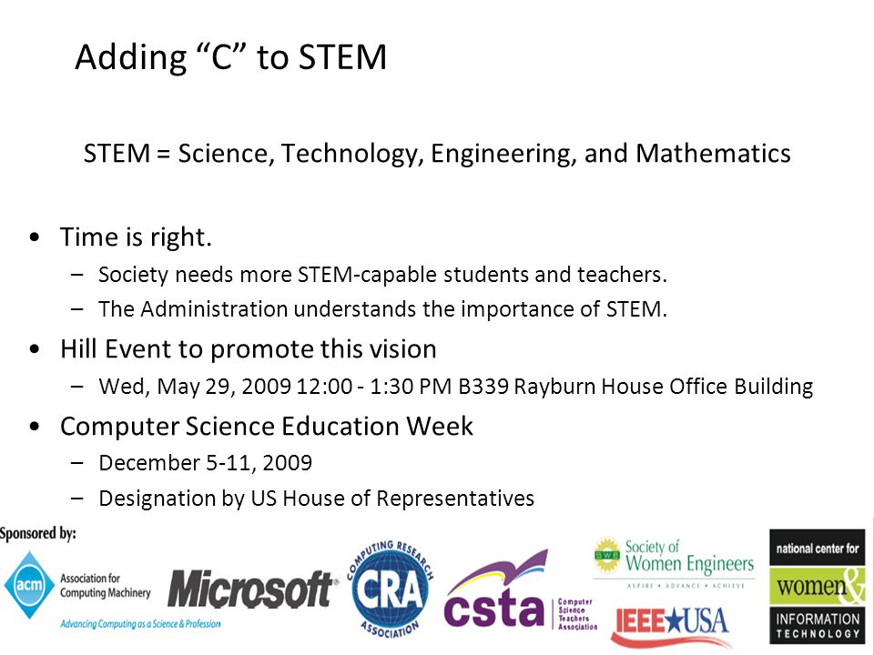 36CISE OverviewJeannette M. Wing Adding C to STEM STEM = Science, Technology, Engineering, and Mathematics Time is right. –Society needs more STEM-cap