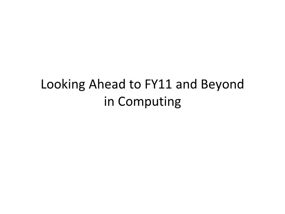 Looking Ahead to FY11 and Beyond in Computing