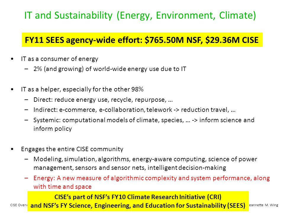 43CISE OverviewJeannette M. Wing IT and Sustainability (Energy, Environment, Climate) IT as part of the problem and IT as part of the solution IT as a