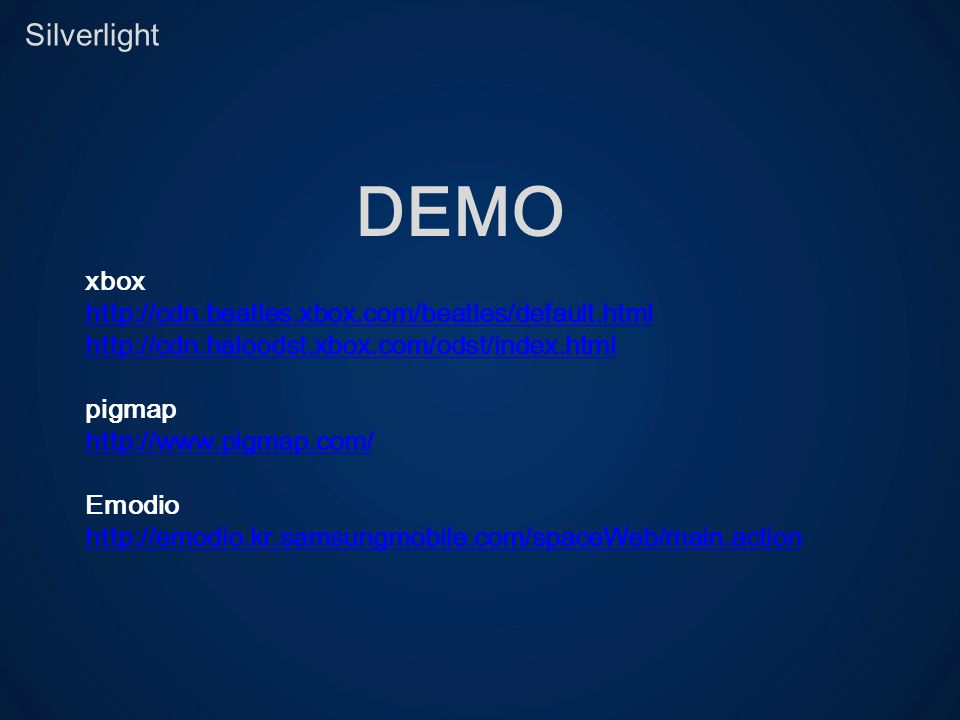 Silverlight DEMO xbox http://cdn.beatles.xbox.com/beatles/default.html http://cdn.haloodst.xbox.com/odst/index.html pigmap http://www.pigmap.com/ Emod