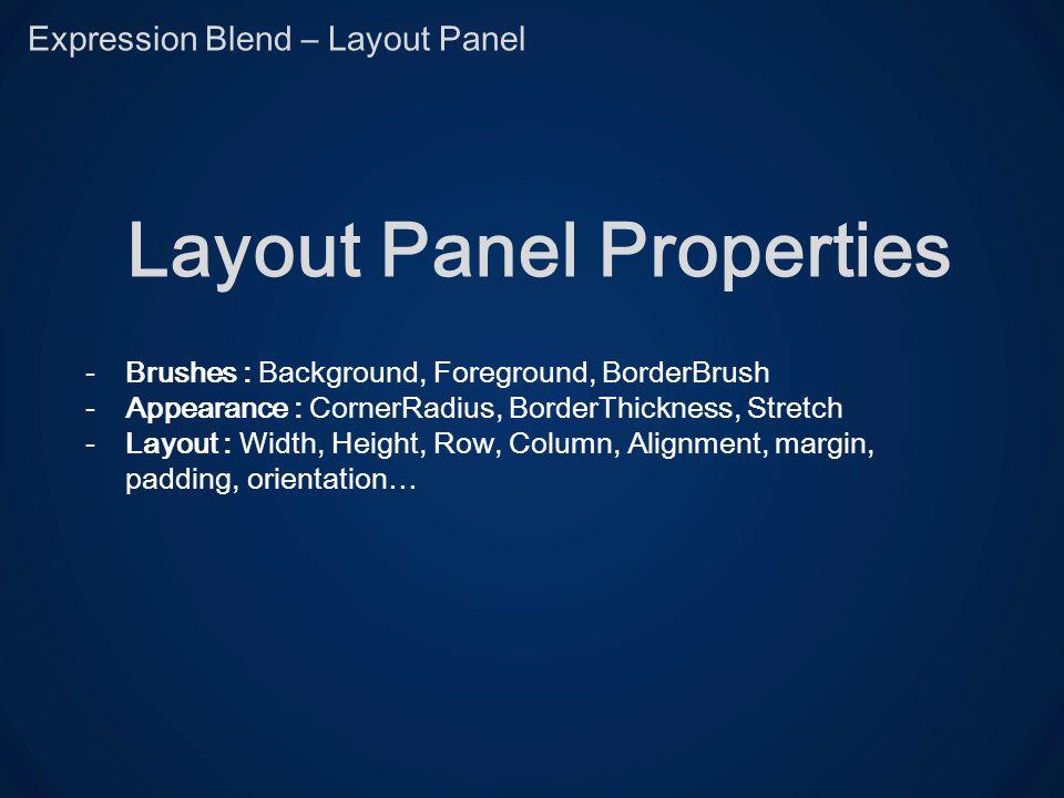 Expression Blend – Layout Panel Layout Panel Properties -Brushes : Background, Foreground, BorderBrush -Appearance : CornerRadius, BorderThickness, St