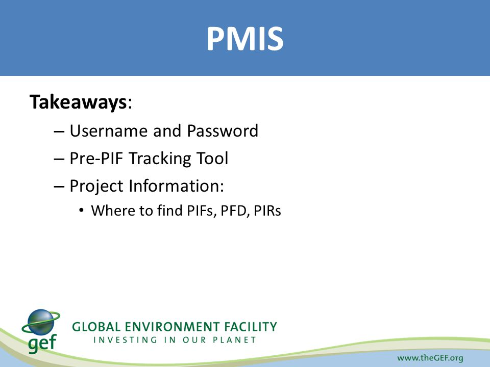 Takeaways: – Username and Password – Pre-PIF Tracking Tool – Project Information: Where to find PIFs, PFD, PIRs PMIS