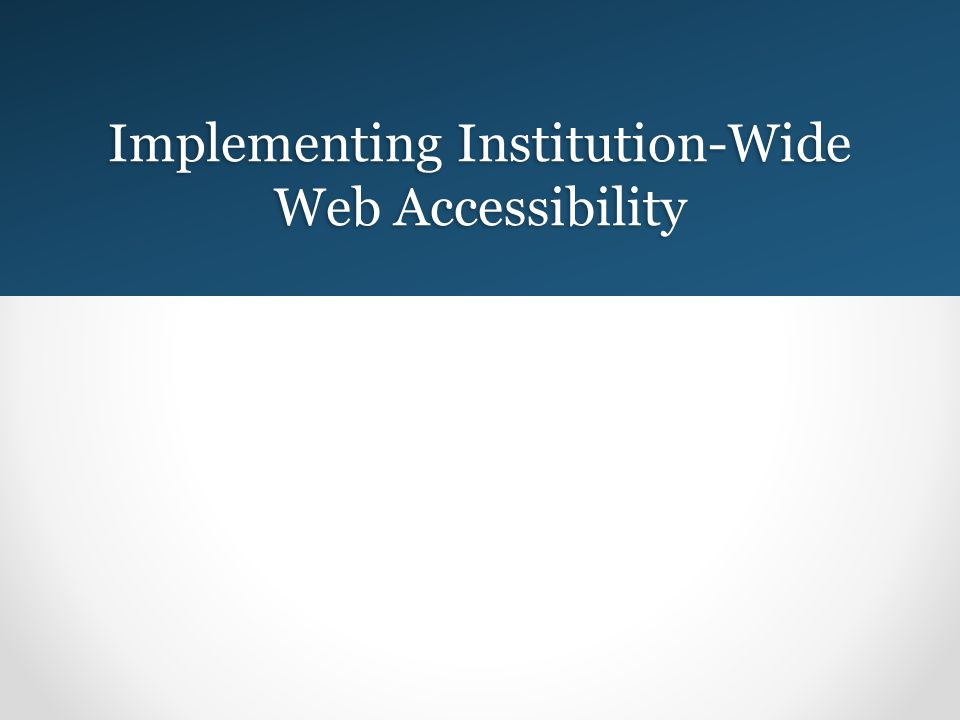 Implementing Institution-Wide Web Accessibility