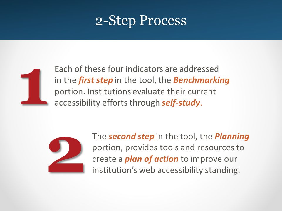 2-Step Process 1 Each of these four indicators are addressed in the first step in the tool, the Benchmarking portion.