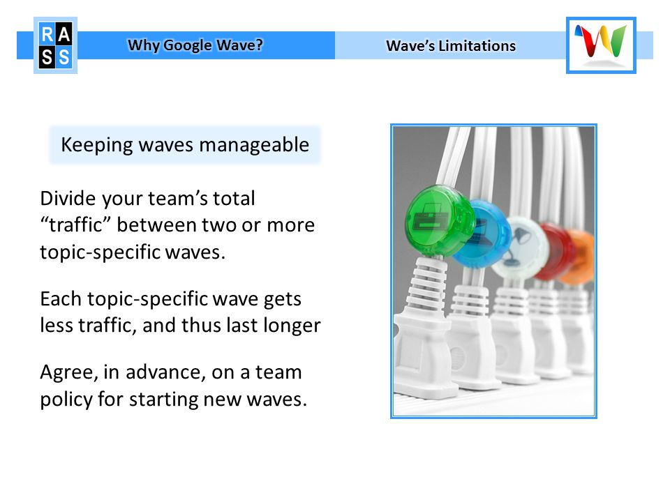 Keeping waves manageable Divide your teams total traffic between two or more topic-specific waves.