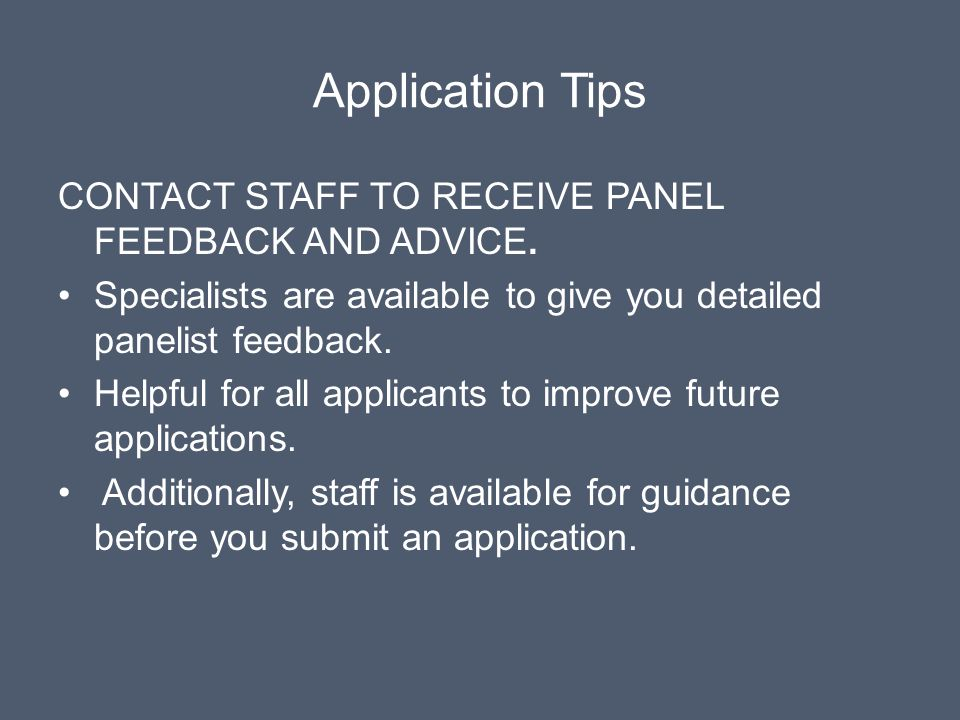 Application Tips CONTACT STAFF TO RECEIVE PANEL FEEDBACK AND ADVICE. Specialists are available to give you detailed panelist feedback. Helpful for all