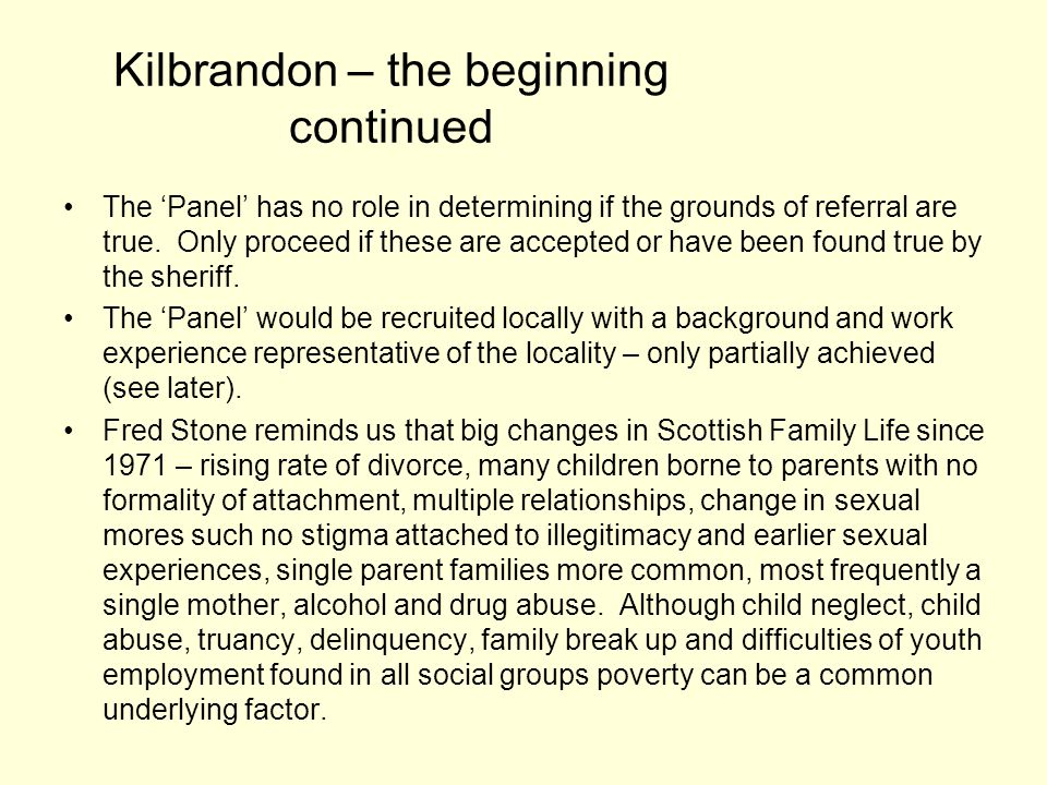 Kilbrandon – the beginning continued The Panel has no role in determining if the grounds of referral are true.