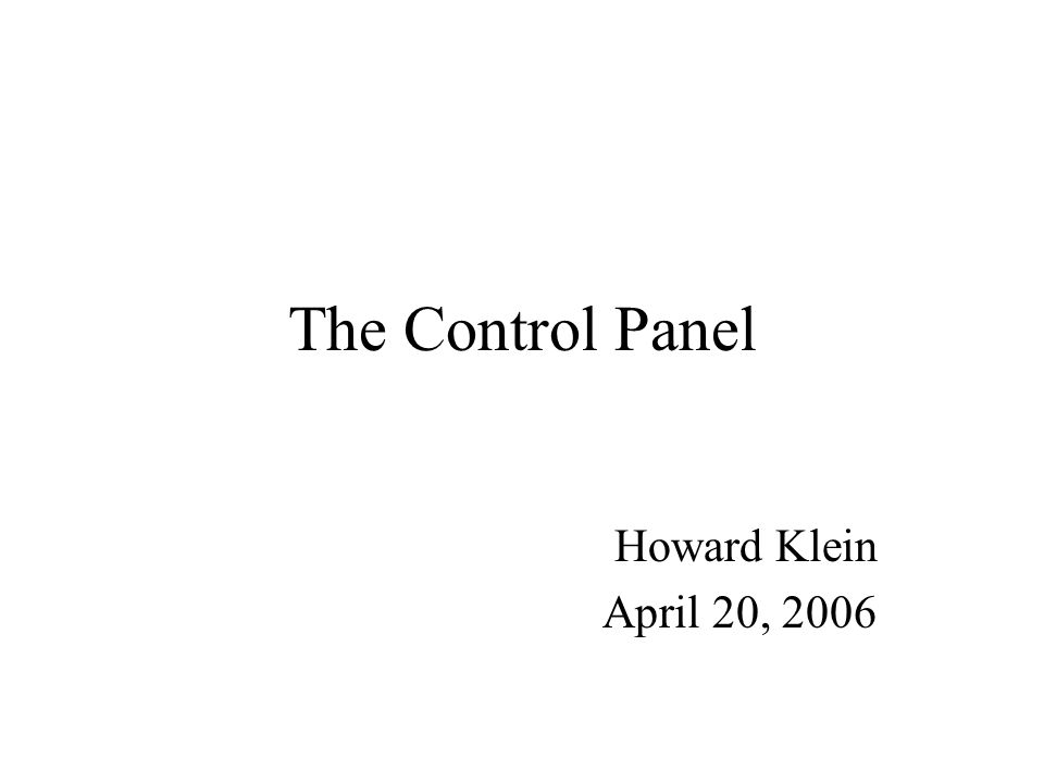 The Control Panel Howard Klein April 20, 2006