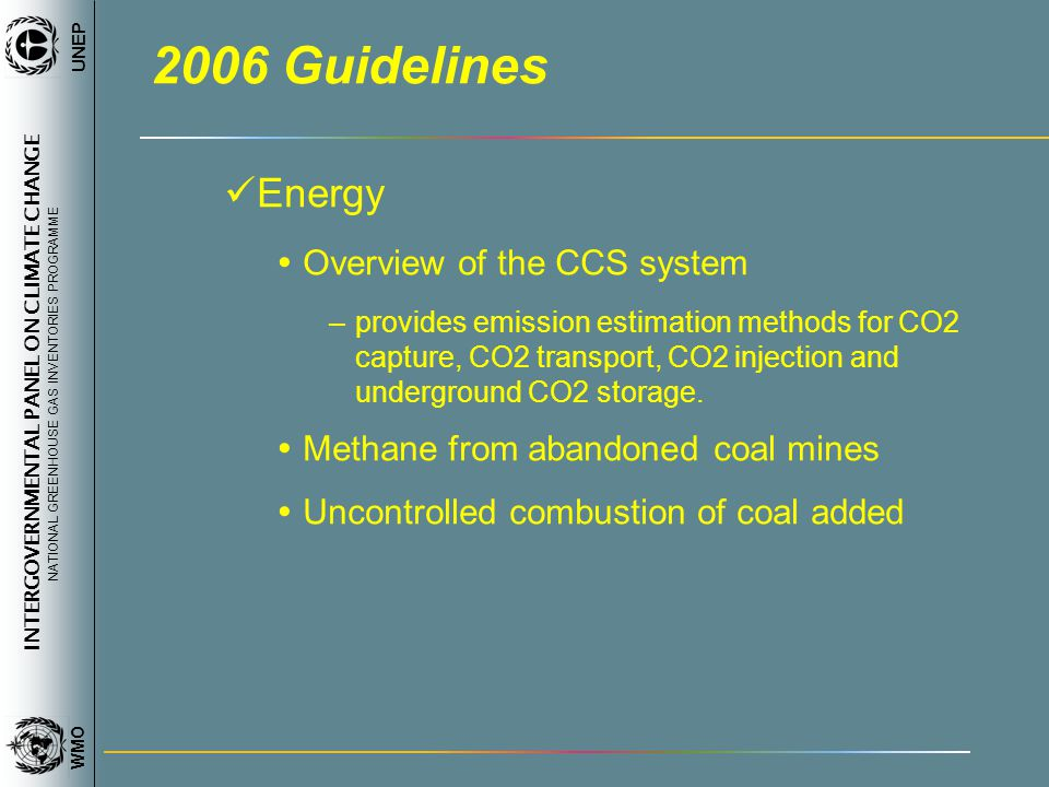 INTERGOVERNMENTAL PANEL ON CLIMATE CHANGE NATIONAL GREENHOUSE GAS INVENTORIES PROGRAMME WMO UNEP 2006 Guidelines Energy Overview of the CCS system –pr