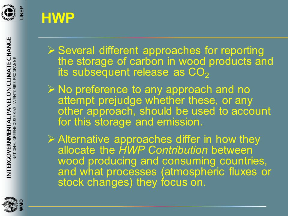 INTERGOVERNMENTAL PANEL ON CLIMATE CHANGE NATIONAL GREENHOUSE GAS INVENTORIES PROGRAMME WMO UNEP HWP Several different approaches for reporting the st