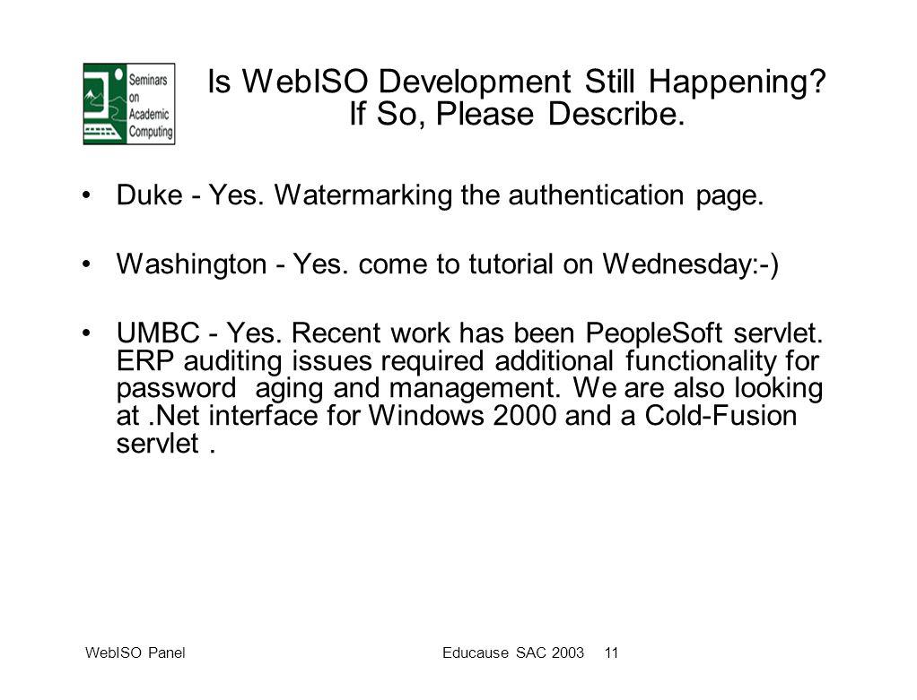 WebISO PanelEducause SAC 2003 11 Is WebISO Development Still Happening.