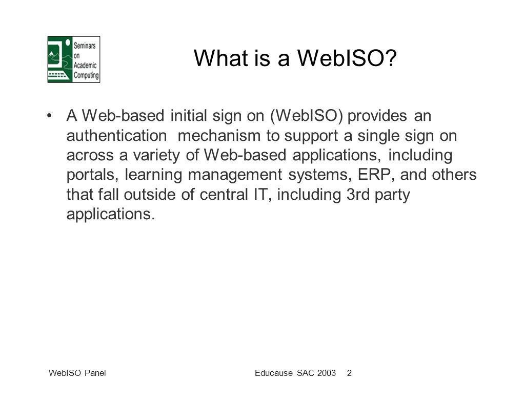 WebISO PanelEducause SAC 2003 2 What is a WebISO.