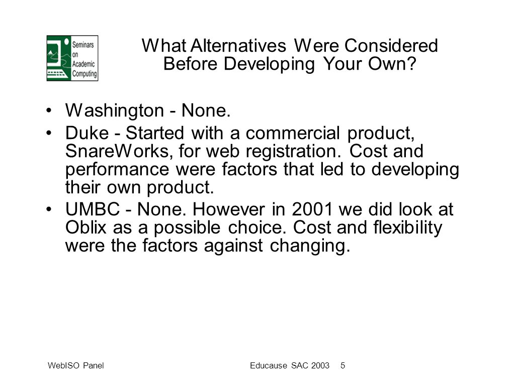 WebISO PanelEducause SAC 2003 5 What Alternatives Were Considered Before Developing Your Own.