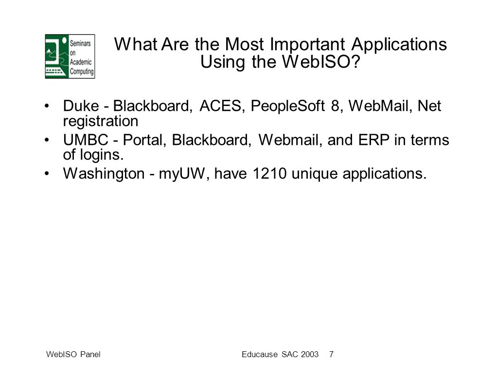 WebISO PanelEducause SAC 2003 7 What Are the Most Important Applications Using the WebISO.