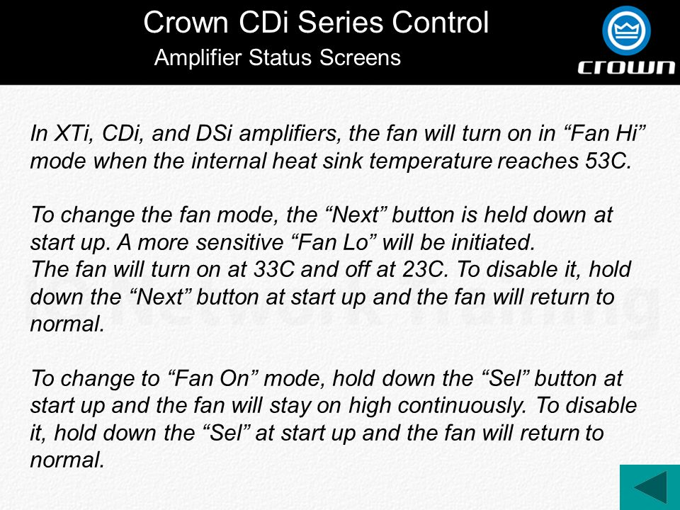 Crown CDi Series Control In XTi, CDi, and DSi amplifiers, the fan will turn on in Fan Hi mode when the internal heat sink temperature reaches 53C.