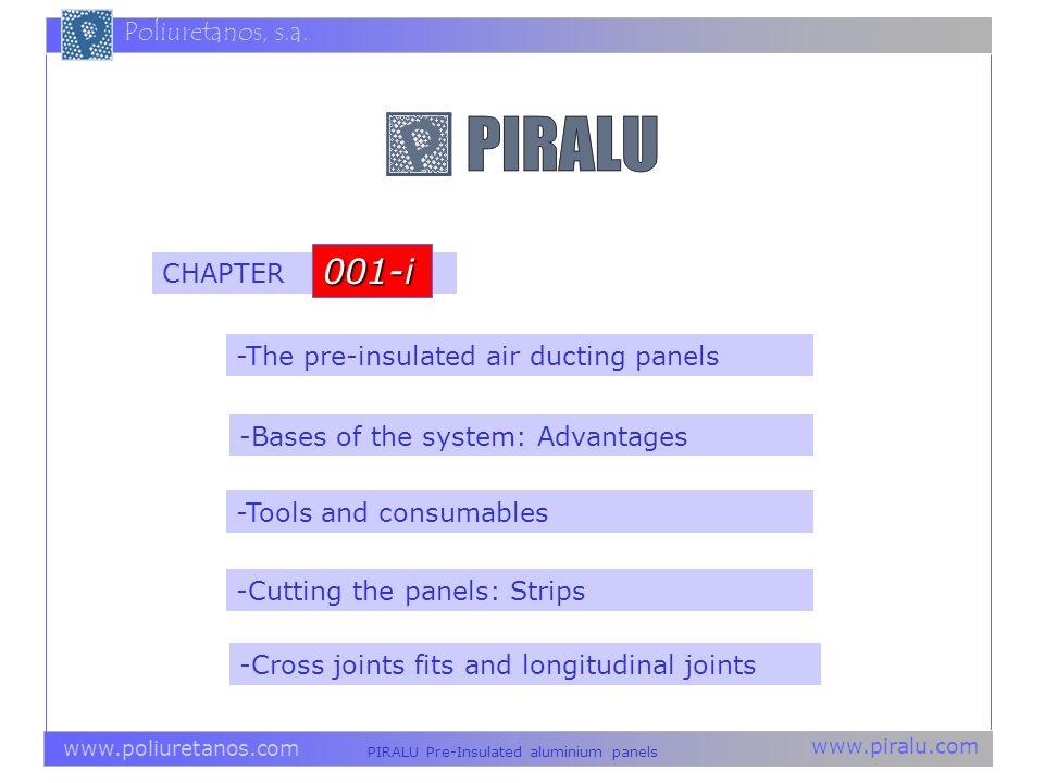 www.piralu.com PIRALU Pre-Insulated aluminium panels www.poliuretanos.com Poliuretanos, s.a. -The pre-insulated air ducting panels -Tools and consumab