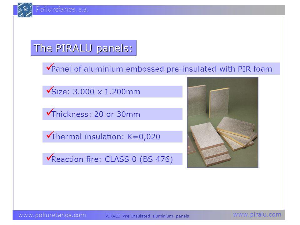 www.piralu.com PIRALU Pre-Insulated aluminium panels www.poliuretanos.com Poliuretanos, s.a. Panel of aluminium embossed pre-insulated with PIR foam T
