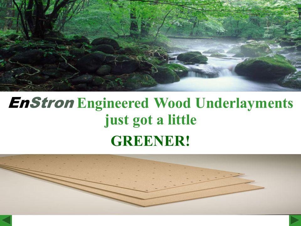 EnStron Engineered Wood Underlayments just got a little GREENER!