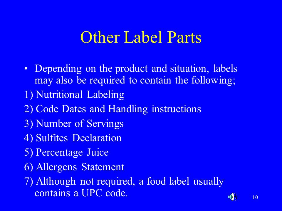 10 Other Label Parts Depending on the product and situation, labels may also be required to contain the following; 1) Nutritional Labeling 2) Code Dat