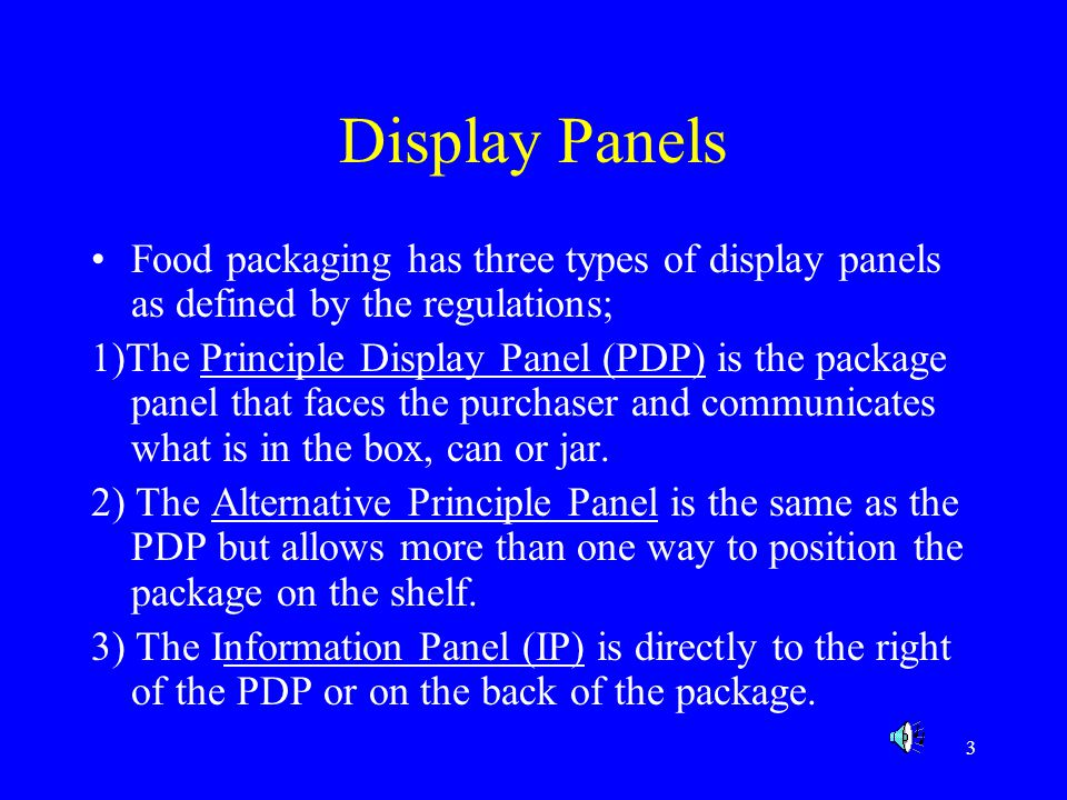 4 What Goes Where on a Label Information Identity of Contents Ingredient Listing Name and address of manufacturer, packer or distributor Quantity of Contents Nutritional Label Location PDP PDP or IP PDP PDP or IP