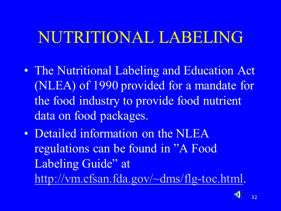 32 NUTRITIONAL LABELING The Nutritional Labeling and Education Act (NLEA) of 1990 provided for a mandate for the food industry to provide food nutrien