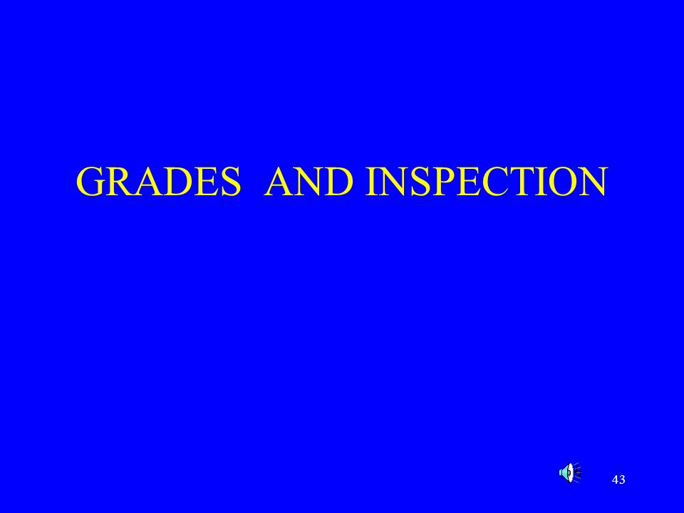 43 GRADES AND INSPECTION