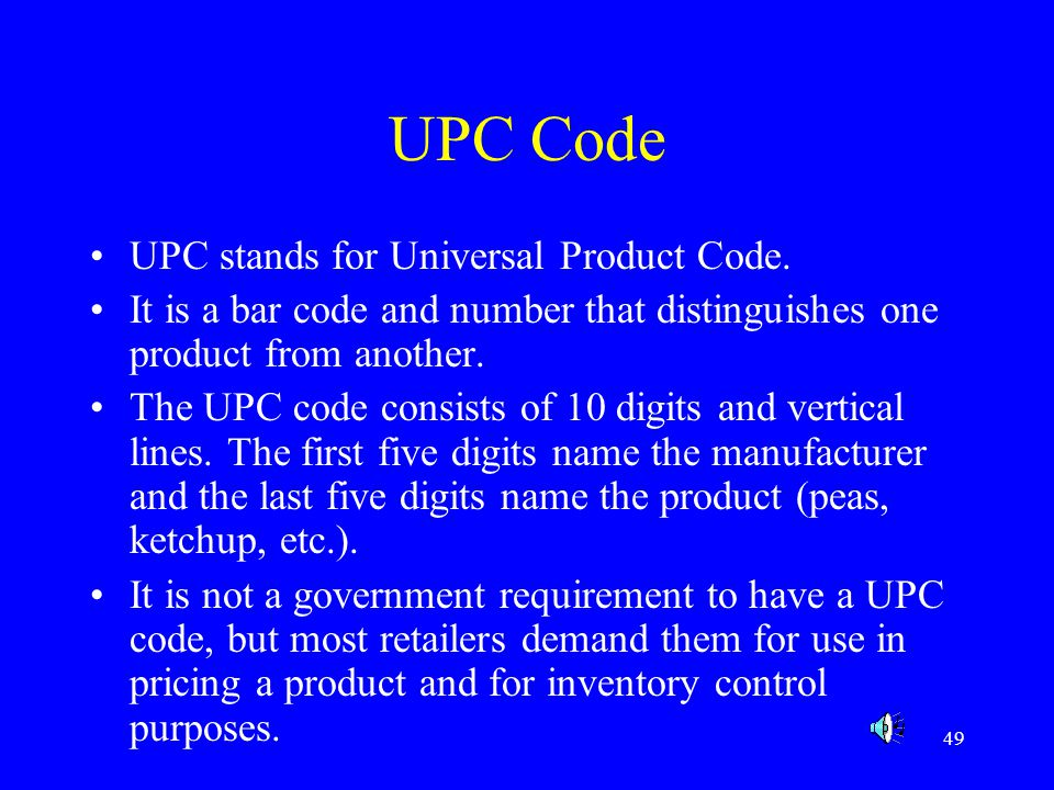 49 UPC Code UPC stands for Universal Product Code. It is a bar code and number that distinguishes one product from another. The UPC code consists of 1