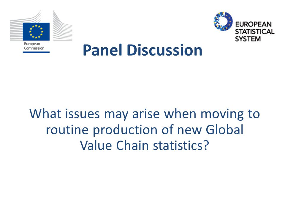 Panel Discussion What issues may arise when moving to routine production of new Global Value Chain statistics