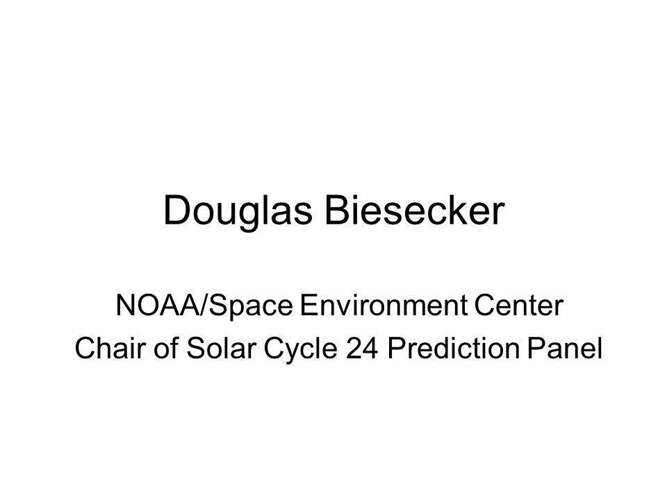 Douglas Biesecker NOAA/Space Environment Center Chair of Solar Cycle 24 Prediction Panel