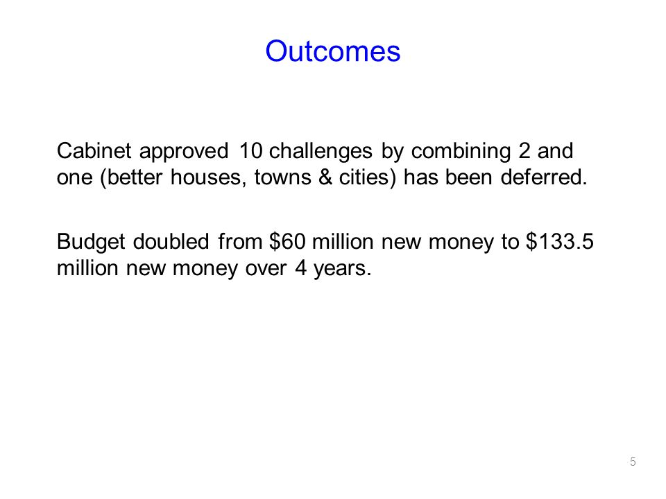 Outcomes Cabinet approved 10 challenges by combining 2 and one (better houses, towns & cities) has been deferred.