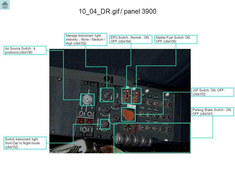 10_04_DR.gif / panel 3900 EPU Switch : Normal, ON, OFF (clbk104) Master Fuel Switch: ON, OFF (clbk136) Air Source Switch : 4 positions (clbk138) Switc