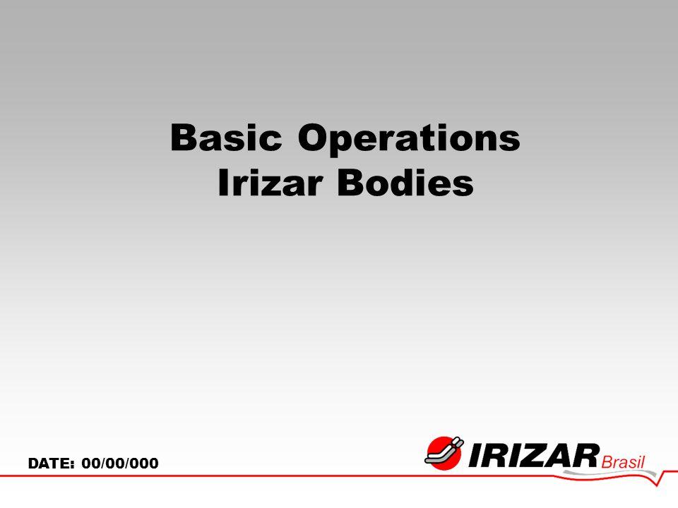 Basic Operations Irizar Bodies DATE: 00/00/000