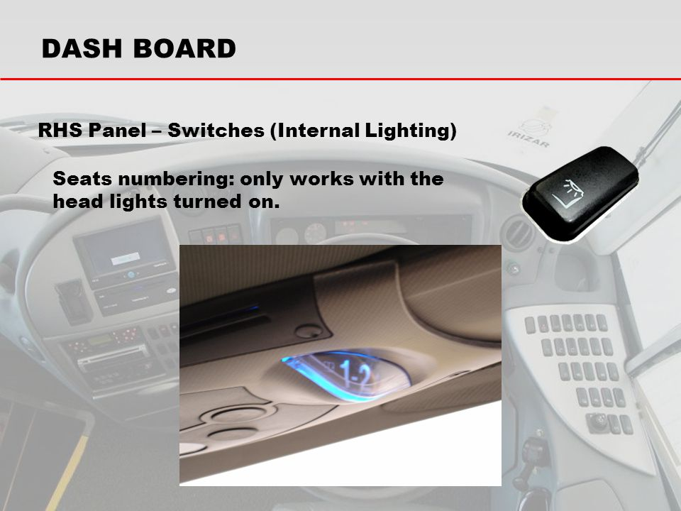 DASH BOARD RHS Panel – Switches (Internal Lighting) Seats numbering: only works with the head lights turned on.