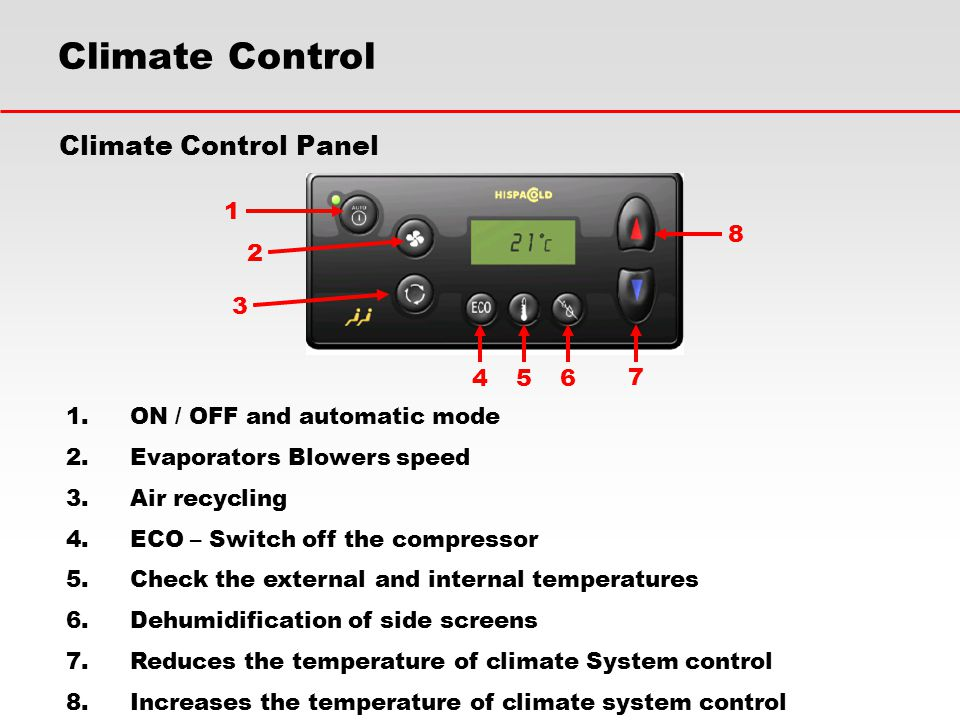 Climate Control Climate Control Panel 1.ON / OFF and automatic mode 2.Evaporators Blowers speed 3.Air recycling 4.ECO – Switch off the compressor 5.Ch
