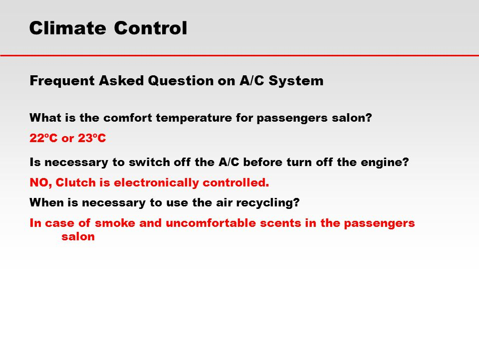 Frequent Asked Question on A/C System What is the comfort temperature for passengers salon? 22ºC or 23ºC Is necessary to switch off the A/C before tur