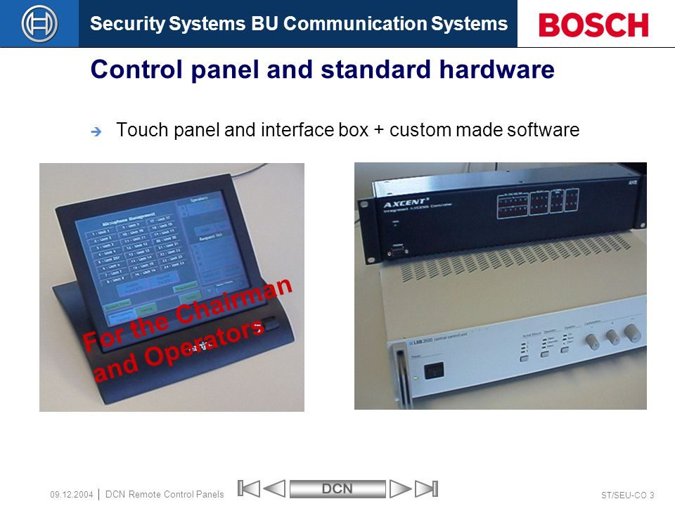 Security Systems BU Communication SystemsDCN ST/SEU-CO 14 DCN Remote Control Panels 09.12.2004 DCN Remote control facilities End of section Robert Bosch GmbH All rights are reserved.
