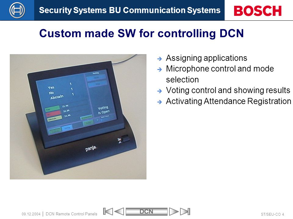 Security Systems BU Communication SystemsDCN ST/SEU-CO 4 DCN Remote Control Panels 09.12.2004 Custom made SW for controlling DCN Assigning application
